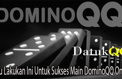 Perlu Lakukan Ini Untuk Sukses Main DominoQQ Online