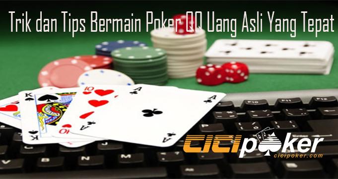 Trik dan Tips Bermain Poker QQ Uang Asli Yang Tepat